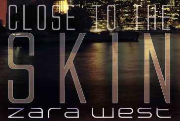 Close to the Skin by Zara West