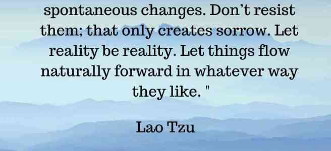 Life is a series of natural and spontaneous changes