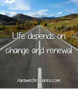 Life depends on renewal and change